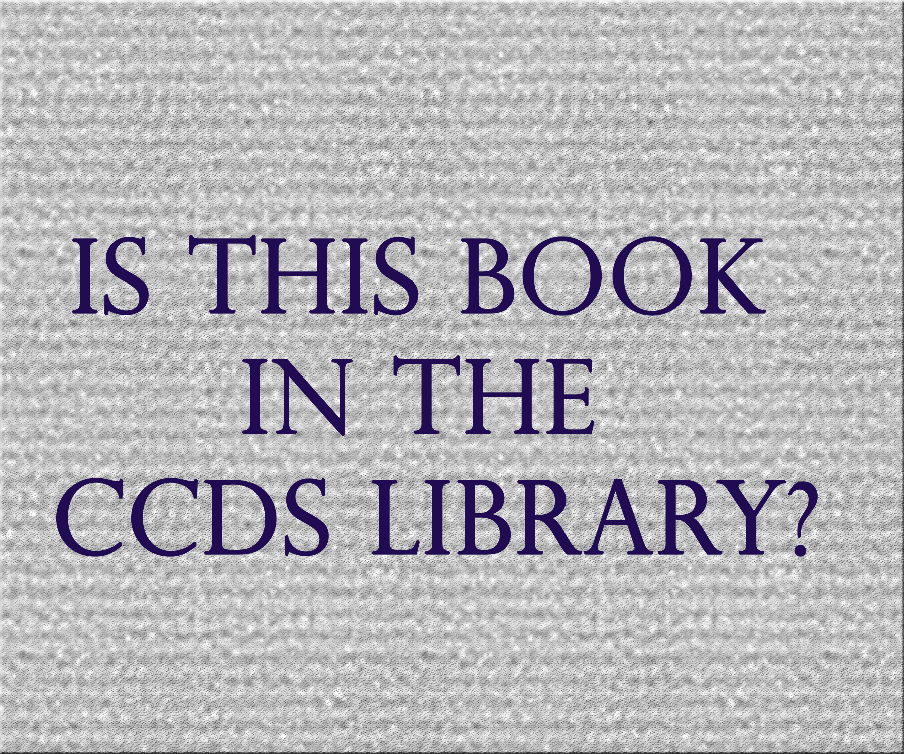 Quiz: Is this book in the CCDS Library?